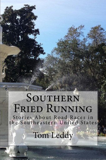 Southern Fried Running: Stories About Road Races in the Southeastern United States (Fifty State Race Stories Book 1) by Tom Leddy