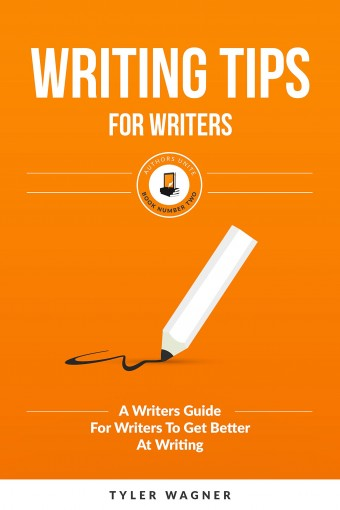 Writing Tips For Writers: A Writers Guide For Writers To Get Better At Writing (Authors Unite Book 2) by Tyler Wagner