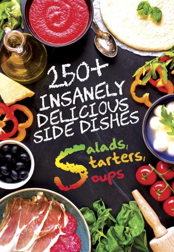 250+ Insanely Delicious Side Dishes: Starters, Salads, & Soups (Cooking 101 Book 1) by Anna Morgan