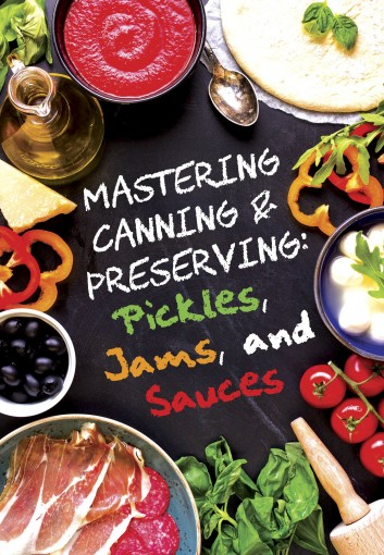 Pickles, Jams, and Sauces (Mastering Canning and Preserving Book 1) by Marissa Marie