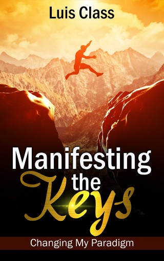 Manifesting The Keys: Changing My Paradigm by Luis Class