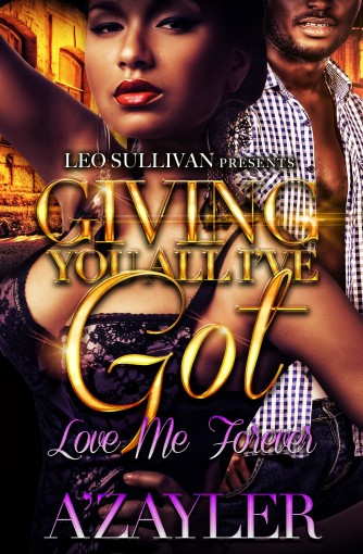 Giving You All I've Got: Love Me Forever by A'zayler