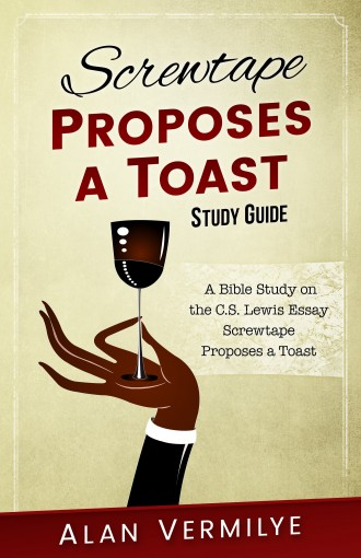 Screwtape Proposes a Toast Study Guide: A Bible Study on the C.S. Lewis Essay Screwtape Proposes a Toast (The Screwtape Letters) (CS Lewis Study Series) by Alan Vermilye