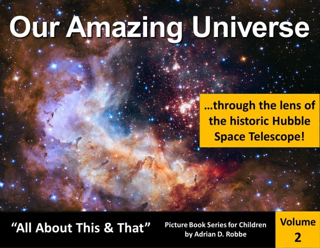 "Our Amazing Universe — ""All About This & That"" Picture Book Series for Children (Volume 2) by Adrian Robbe"
