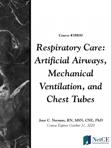 Respiratory Care: Artificial Airways, Mechanical Ventilation, and Chest Tubes by NetCE