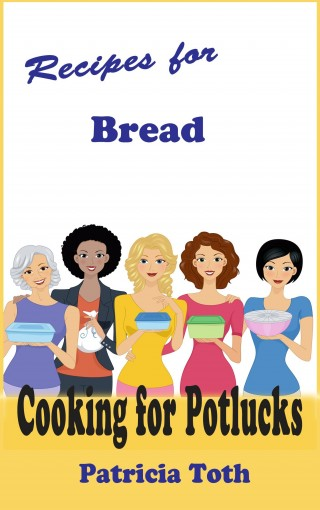Recipes for Bread (Cooking / Entertaining): Cooking for Potlucks by Patricia A Toth