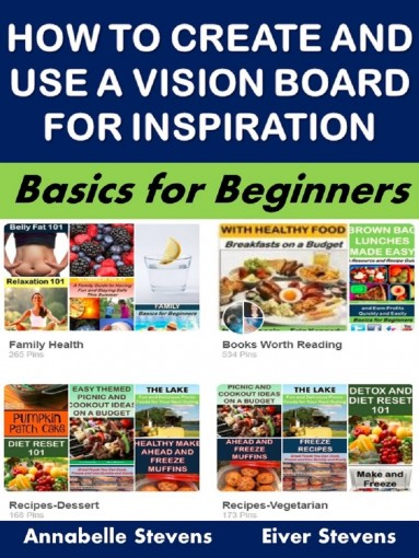 How to Create and Use a Vision Board for Inspiration: Basics for Beginners (Business Basics for Beginners Book 56) by Annabelle Stevens