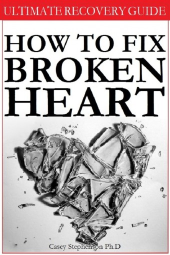 HOW TO FIX BROKEN HEART: Live Your Life as a Happy and Complete Person by Casey Stephenson