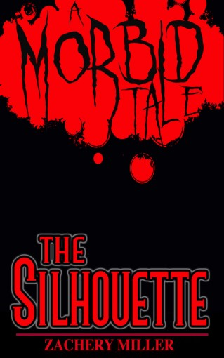 The Silhouette: A Morbid Tale (The Morbid Tales Book 4) by Zachery Miller