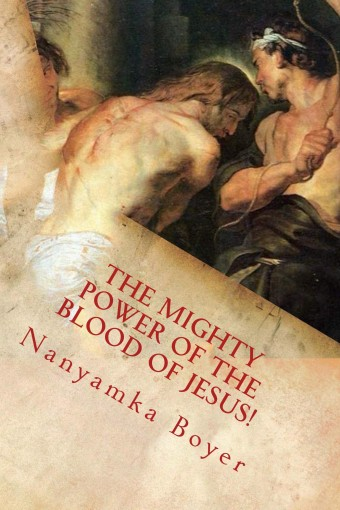 The Mighty Power of The Blood Of Jesus! by Nanyamka Boyer