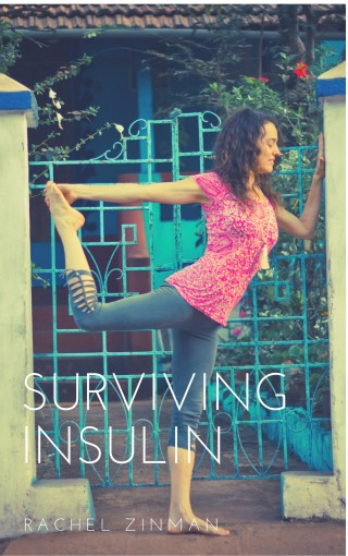 Surviving Insulin: Short essays during my first year on Insulin by Rachel Zinman