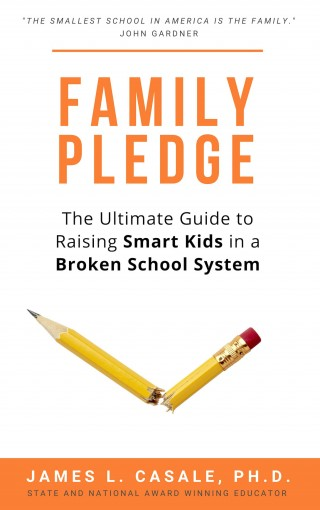 Family Pledge: The Ultimate Guide to Raising SMART KIDS in a BROKEN SCHOOL SYSTEM (Common Sense Parenting) by James  L. Casale