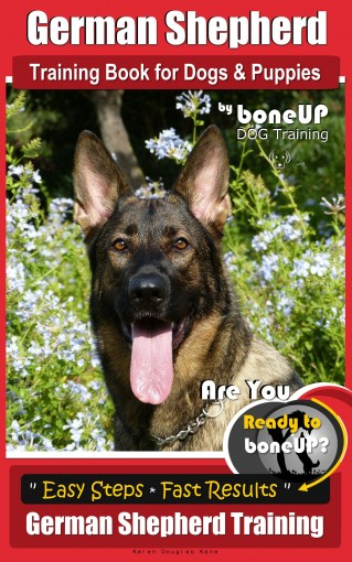 German Shepherd Dog Training for Dogs & Puppies by BoneUp Dog Training: Ready to Bone Up? Simple Steps * Quick Results German Shepherd Training by Karen Douglas Kane