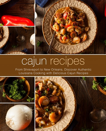 Cajun Recipes: From Shreveport to New Orleans, Discover Authentic Louisiana Cooking with Delicious Cajun Recipes by BookSumo Press