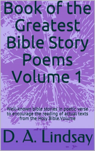 Book of the Greatest Bible Story Poems Volume 1 by D. A. Lindsay