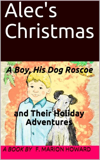 Alec's Christmas: A Boy, His Dog Roscoe and Their Holiday Adventures (Alec and Roscoe Adventures Book 1) by F. Marion Howard