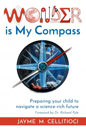 Wonder is My Compass: Preparing your child to navigate a science-rich future by Jayme Cellitioci