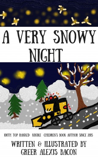 A Very Snowy Night: A simple entertaining winter story with pictures for your child by Greer Alexis Bacon