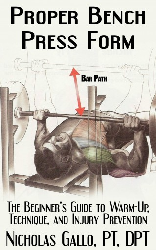 Proper Bench Press Form: The Beginner's Guide to Warm-Up, Technique, and Injury Prevention by Nicholas Gallo