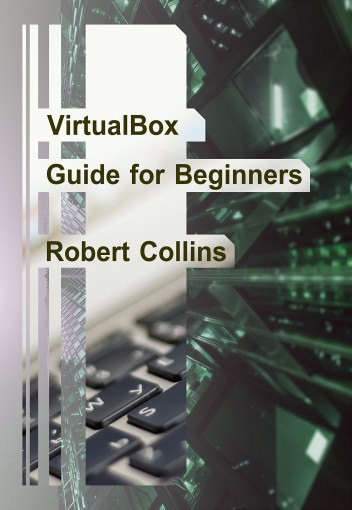 VirtualBox Guide for Beginners by Robert Collins