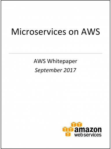 Microservices on AWS (AWS Whitepaper) by AWS Whitepapers