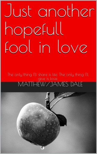 Just another hopefull fool in love: The only thing I'll share is life. The only thing I'll give is love. by Matthew/James Dale