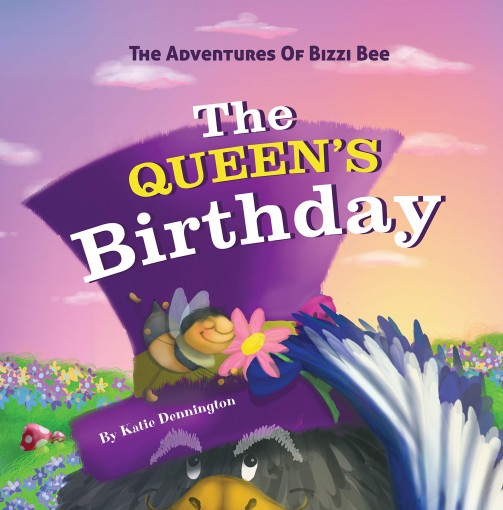 The Adventures Of Bizzi Bee – The Queen's Birthday by Katie Dennington