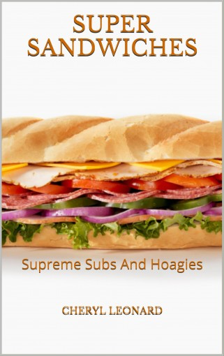 Super Sandwiches: Supreme Subs And Hoagies by Cheryl Leonard