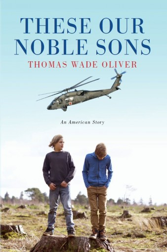 These Our Noble Sons: An American Story by Thomas Oliver