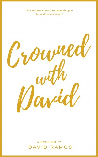 Crowned with David: 40 Devotionals to Inspire Your Life, Fuel Your Trust, and Help You Succeed in God's Way (Testament Heroes Book 4) by David Ramos
