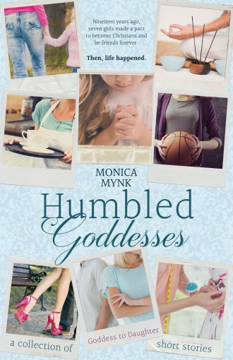 Humbled Goddesses: A Collection of Goddess to Daughter Short Stories by Monica Mynk