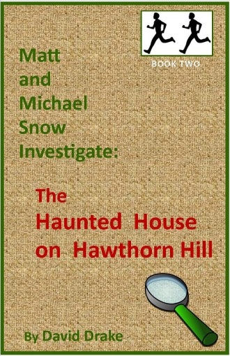 The Haunted House on Hawthorn Hill (Matt and Michael Snow Investigate: Book 2) by David Drake