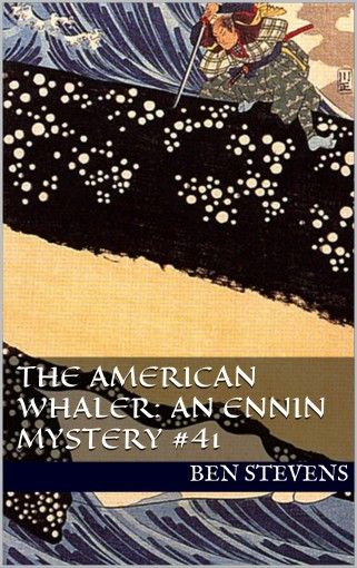 The American Whaler: An Ennin Mystery #41 by Ben Stevens