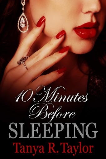 10 Minutes Before Sleeping by Tanya R. Taylor