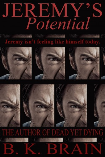Jeremy's Potential: A COLLECTION OF SHORTS BY B. K. BRAIN: STORY # 3 (Odd Choices and Disturbing Behavior) by B. K. Brain