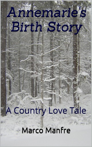 Annemarie's Birth Story: A Country Love Tale by Marco Manfre