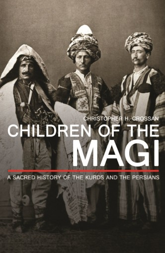 Children of the Magi: A Sacred History of the Kurds and the Persians by Christopher Crossan