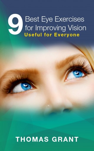 9 Best Eye Exercises for Improving Vision: Useful for Everyone by Thomas Grant