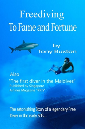 Free Diving to fame and fortune: The incredible adventures of a pioneer free diver above and below water in the early 50's by Tony Buxton