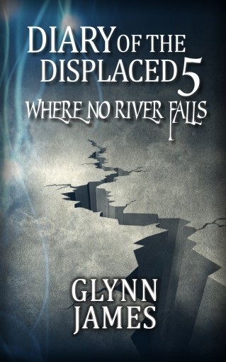 Diary of the Displaced – Book 5 – Where No River Falls by Glynn James