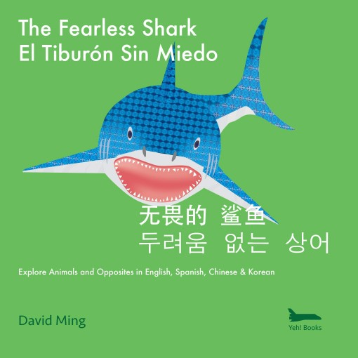 The Fearless Shark: Explore Animals and Opposites in English, Spanish, Chinese & Korean (Bilingual Kids Series Book 3) by David Ming