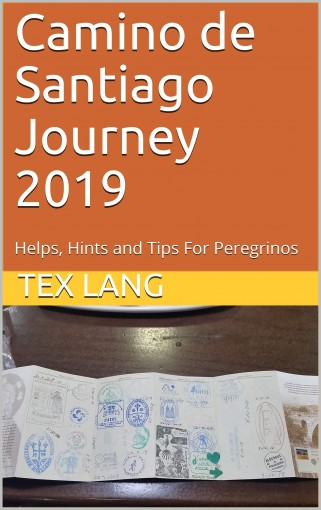 Camino de Santiago Journey 2019: Helps, Hints and Tips For Peregrinos by Tex Lang