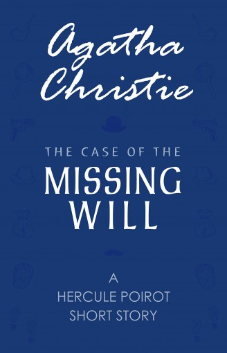 The Case of the Missing Will (A Hercule Poirot Short Story) by Agatha Christie