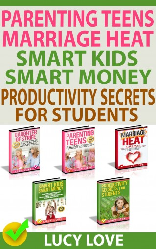 Parenting Teens, Marriage Heat, Smart Kids Smart Money, Productivity Secrets For Students: Parenting Teens With Stubborn, Sex And Substance Abuse, Spice Up Marriage, Teaching Kids About Money, Study by LUCY  LOVE