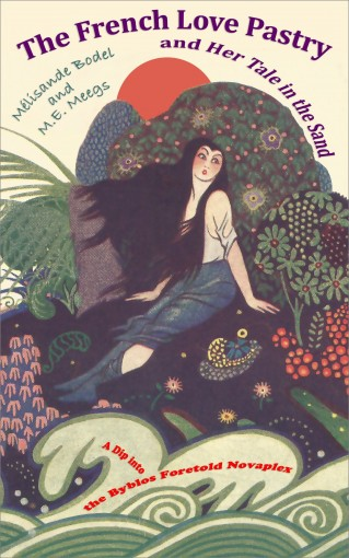 The French Love Pastry and Her Tale in the Sand: A Dip into the Byblos Foretold Novaplex by M.E. Meegs