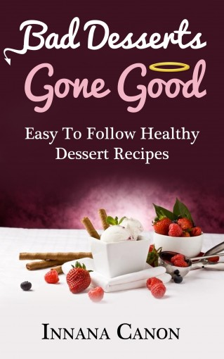 Healthy and Quick Dessert Recipes: Easy to Follow Healthy Dessert Recipes (healthy desserts, easy healthy desserts, easy dessert recipes, healthy recipes, healthy dessert recipes, vegan recipes,) by healthy desserts