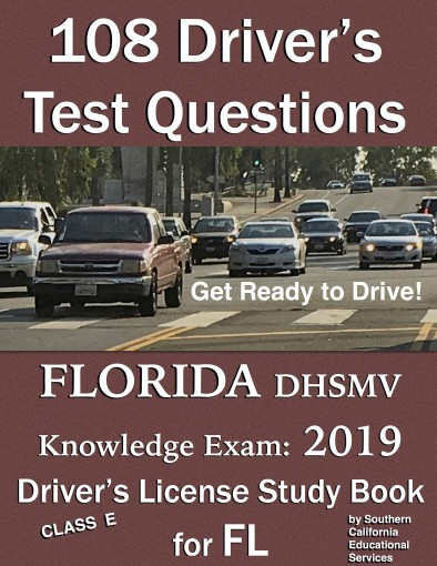 108 Driver's Test Questions for FLORIDA DHSMV Written/Knowledge Exam: Your 2019 FL Class E Driver's Permit/License Study Book/Handbook by Southern California Educational Services