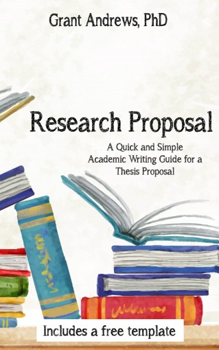 Research Proposal: Academic Writing Guide for Graduate Students (Essay and Thesis Writing Book 3) by Grant Andrews