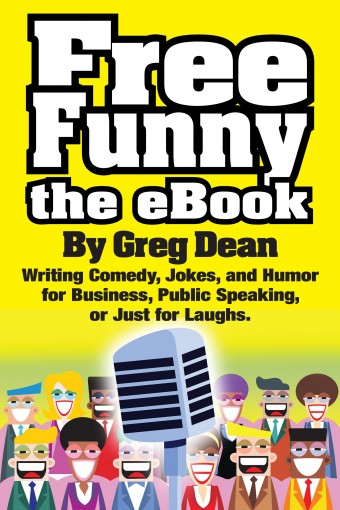 Free Funny the eBook: Writing Comedy, Jokes, and Humor for Business, Public Speaking, or Just for Laughs by Greg Dean