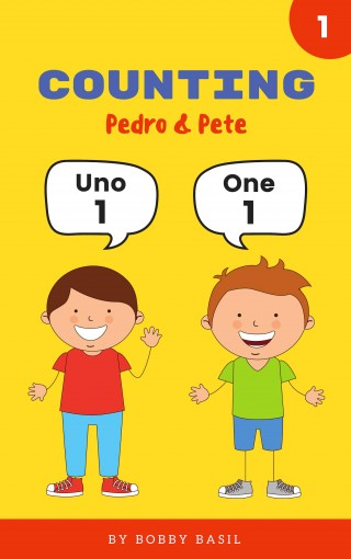 Counting Numbers: Spanish to English Counting Numeros en Ingles (Pedro & Pete Spanish Kids Book 1) by Bobby Basil